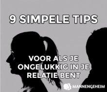 Wat te doen als je ongelukkig bent in je relatie - 9 tips.