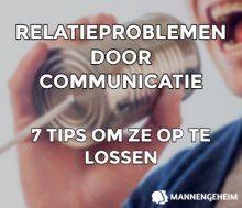 7 Tips voor Oplossen van Relatieproblemen door Communicatie
