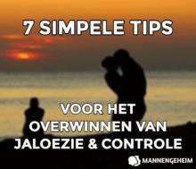 7 Tips Om Jaloezie Controle In Je Relatie Te Overwinnen
