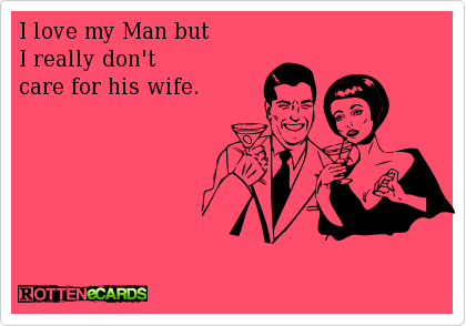 I love my man but I don't care for his wife