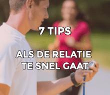 7 tips als hij te snel een relatie wilt