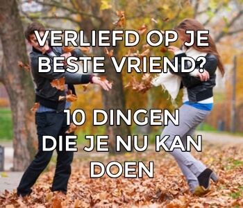 Wat doe je als je Crush is dating je beste vriend